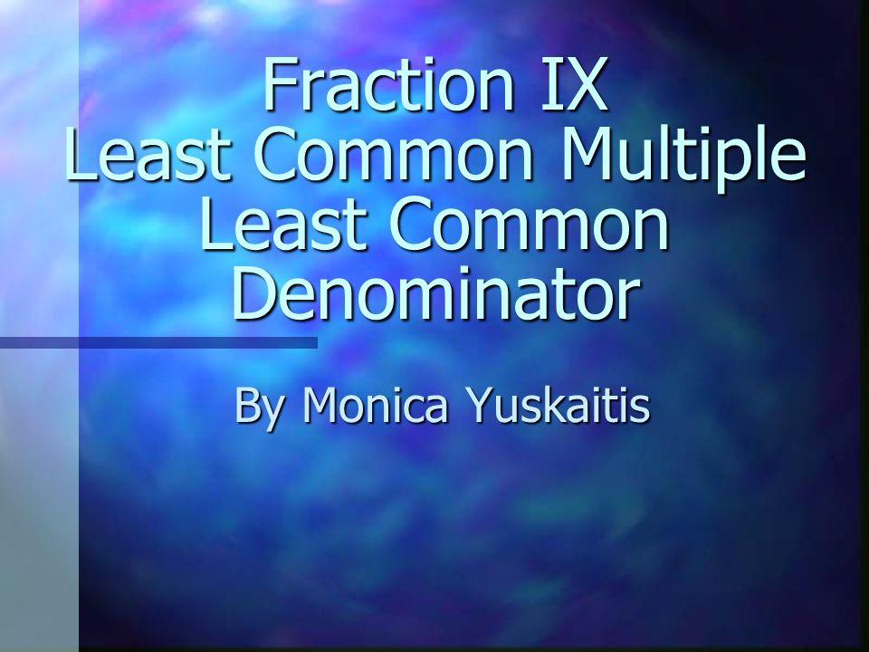 Fraction IX Least Common Multiple Least Common Denominator