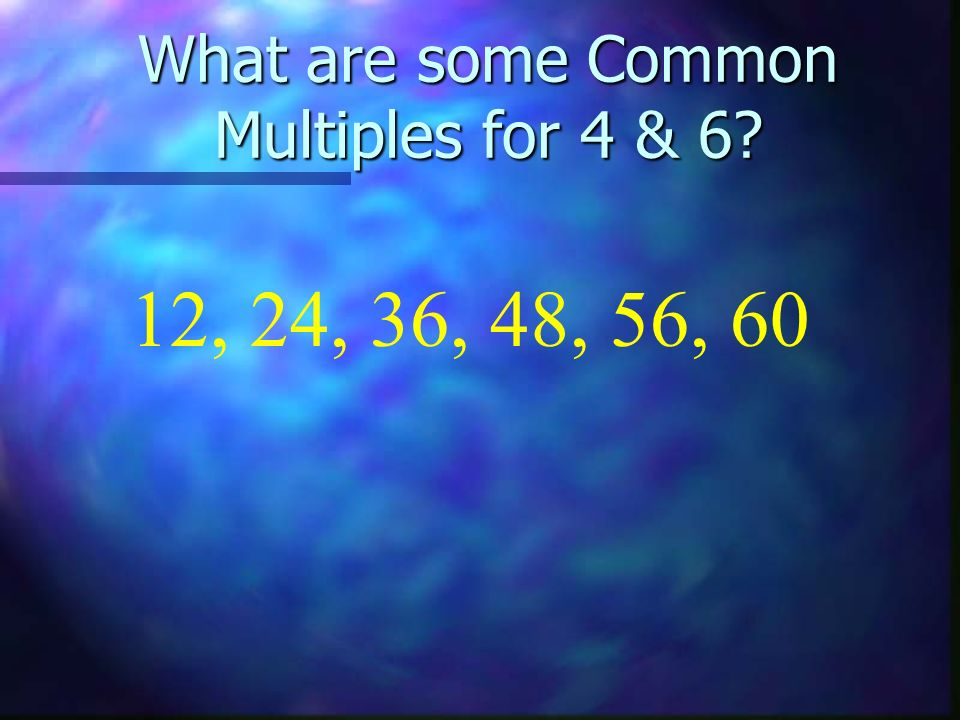 What are some Common Multiples for 4 & 6