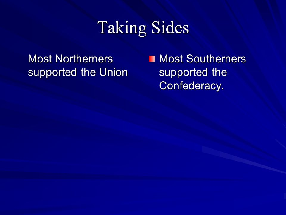 Taking Sides Most Northerners supported the Union