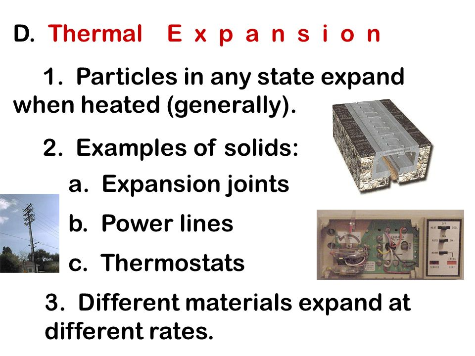 D. Thermal E x p a n s i o n 1. Particles in any state expand when heated (generally).
