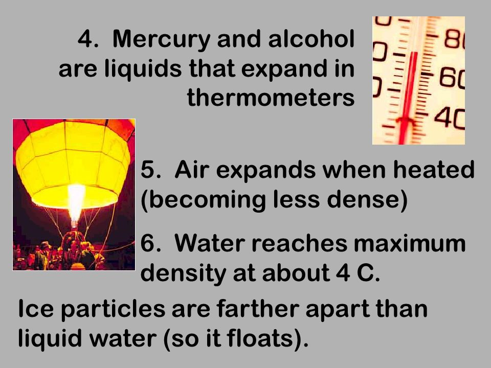 4. Mercury and alcohol are liquids that expand in thermometers