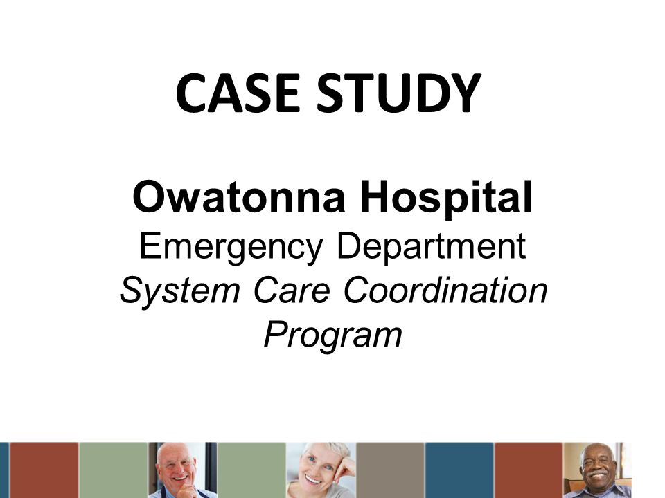 CASE STUDY Owatonna Hospital Emergency Department System Care Coordination Program.
