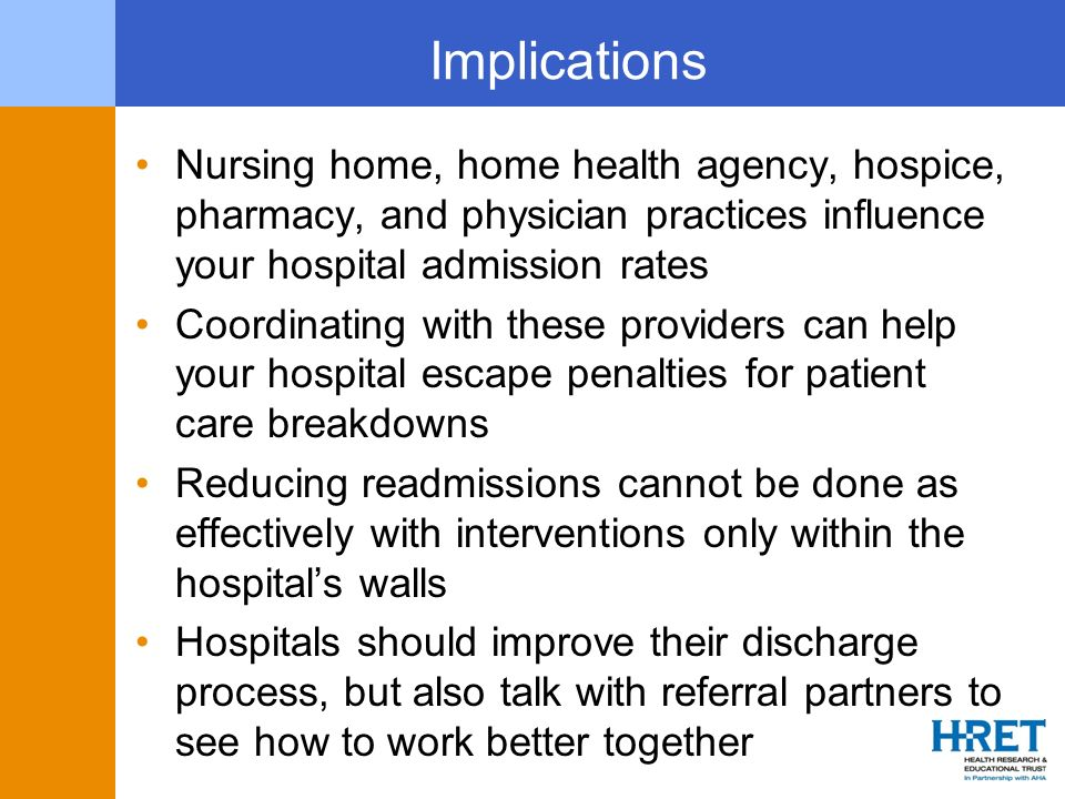 Implications Nursing home, home health agency, hospice, pharmacy, and physician practices influence your hospital admission rates.