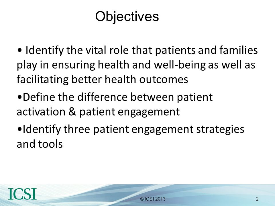 Objectives Identify the vital role that patients and families play in ensuring health and well-being as well as facilitating better health outcomes.