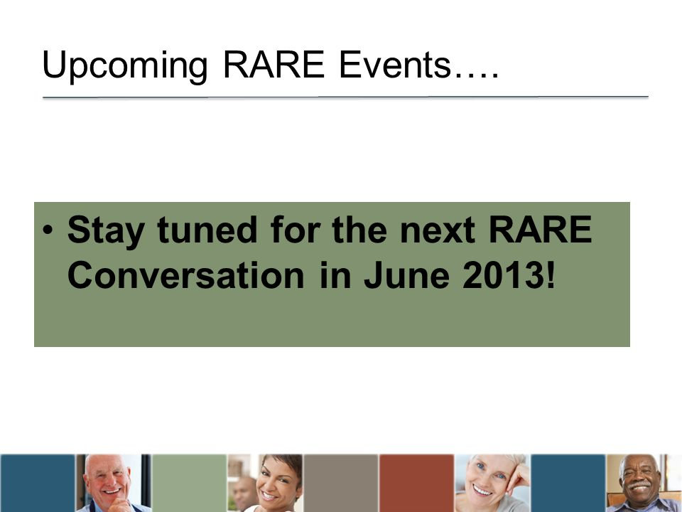 Upcoming RARE Events…. Stay tuned for the next RARE Conversation in June 2013!