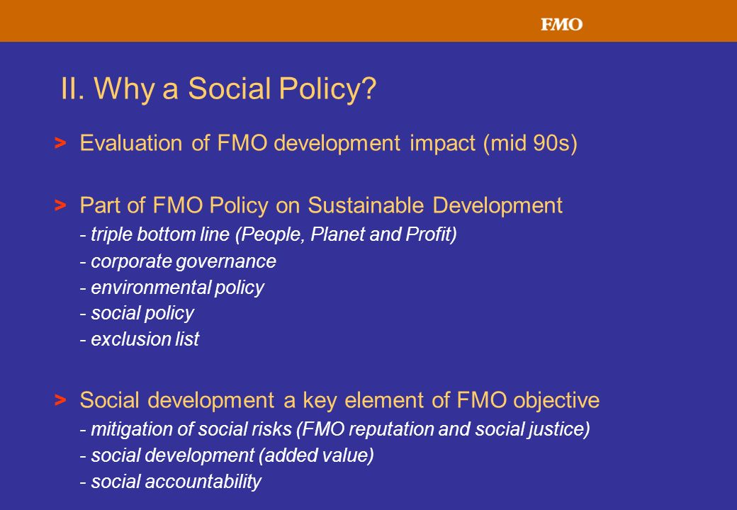 II. Why a Social Policy Evaluation of FMO development impact (mid 90s) Part of FMO Policy on Sustainable Development.