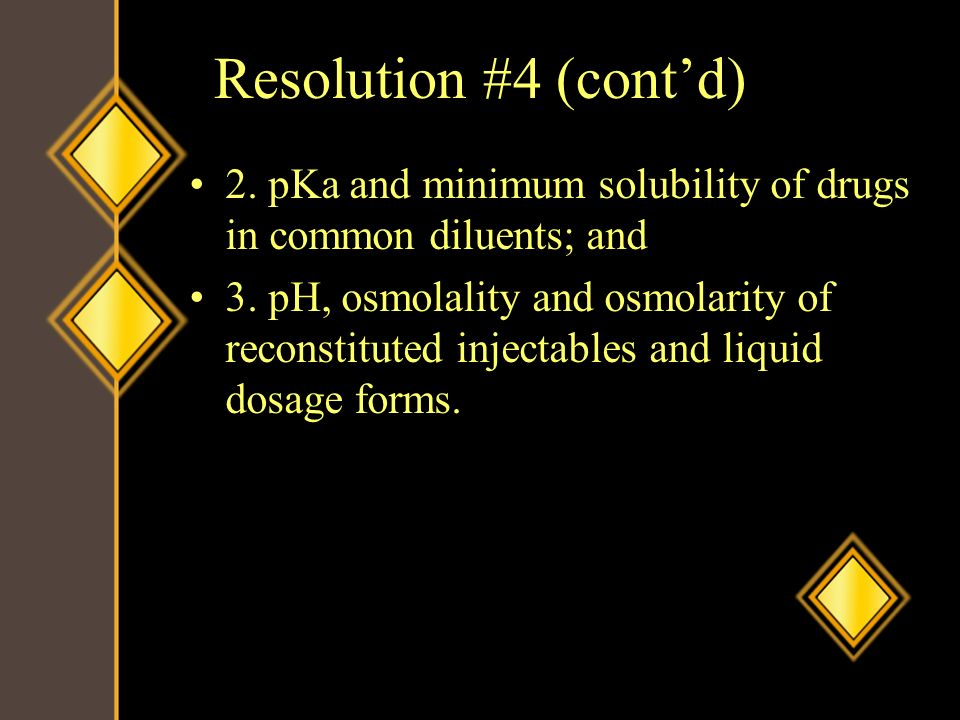 Resolution #4 (cont'd) 2. pKa and minimum solubility of drugs in common diluents; and.