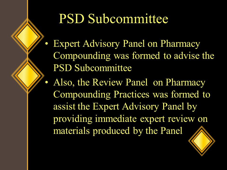 PSD Subcommittee Expert Advisory Panel on Pharmacy Compounding was formed to advise the PSD Subcommittee.
