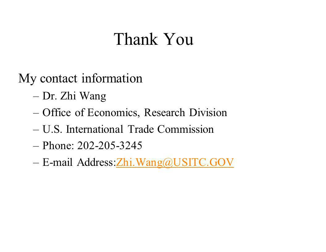 Thank You My contact information. Dr. Zhi Wang. Office of Economics, Research Division. U.S. International Trade Commission.