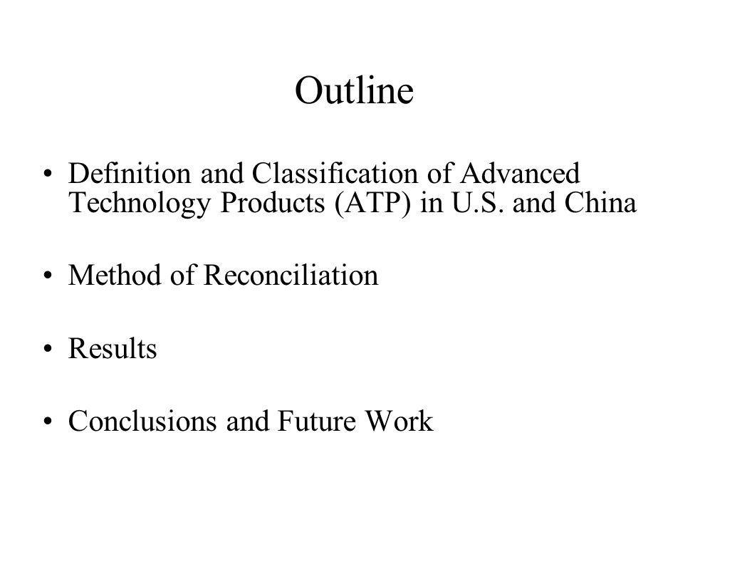 Outline Definition and Classification of Advanced Technology Products (ATP) in U.S. and China. Method of Reconciliation.