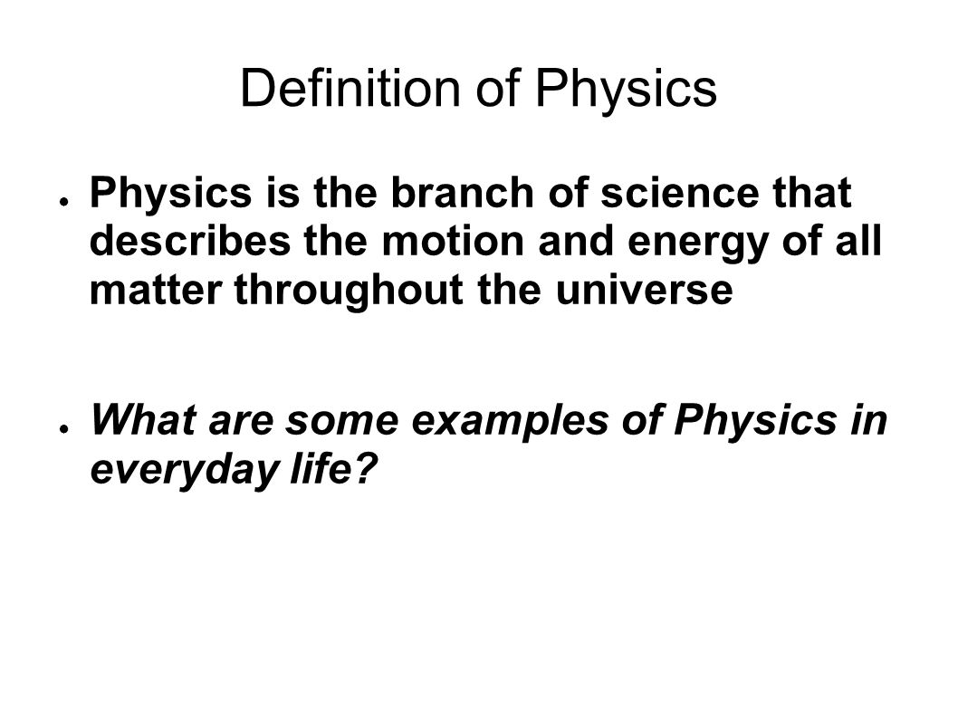 physics in everyday Science is a part of everyday life it is evident in the modern technological devices we use everyday-computers, cell phones, mris in this course we will discover the scientific.