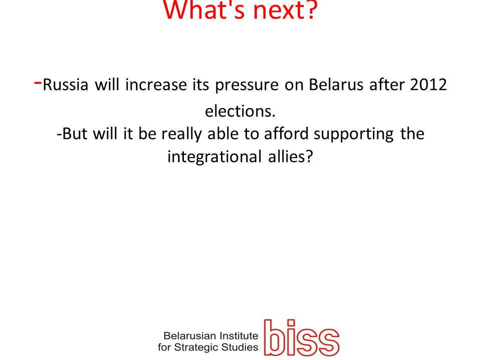 -Russia will increase its pressure on Belarus after 2012 elections.