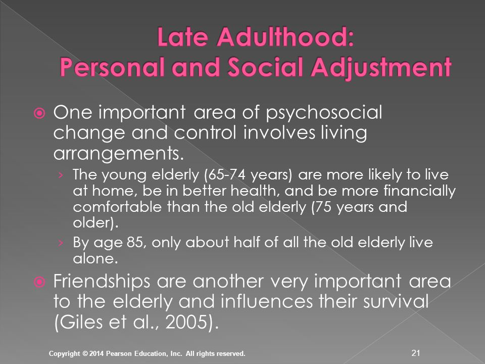 social development of late adulthood Running head: physical, cognitive, and social development adjustment to change is part of life in the entirety of the lifespan, and this applies to late adulthood as well- where change may be decline.