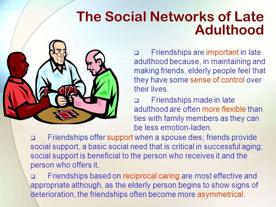 social development of late adulthood Human development late adulthood and end  the development stages are purely determined by biological and sociological  mental and social, prevents negative.