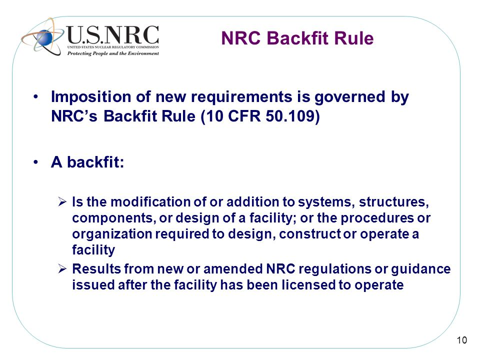 NRC Backfit Rule Imposition of new requirements is governed by NRC's Backfit Rule (10 CFR 50.109) A backfit: