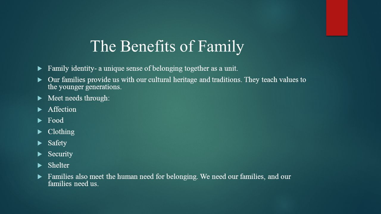 The Benefits of Family Family identity- a unique sense of belonging together as a unit.