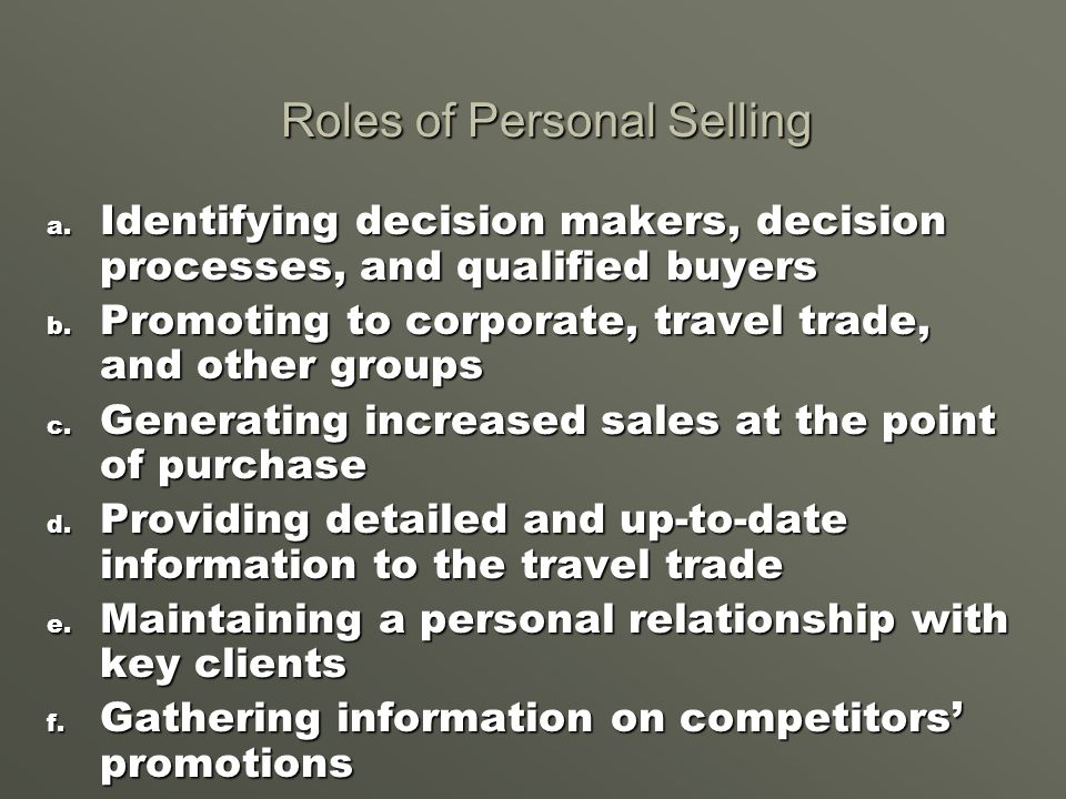 the role of personal selling Selling is a key factor of any successful business therefore sales planning is a vital part of any type business industry an organization lo 1 understand the role of personal selling within the overall marketing strategy each individual has a.