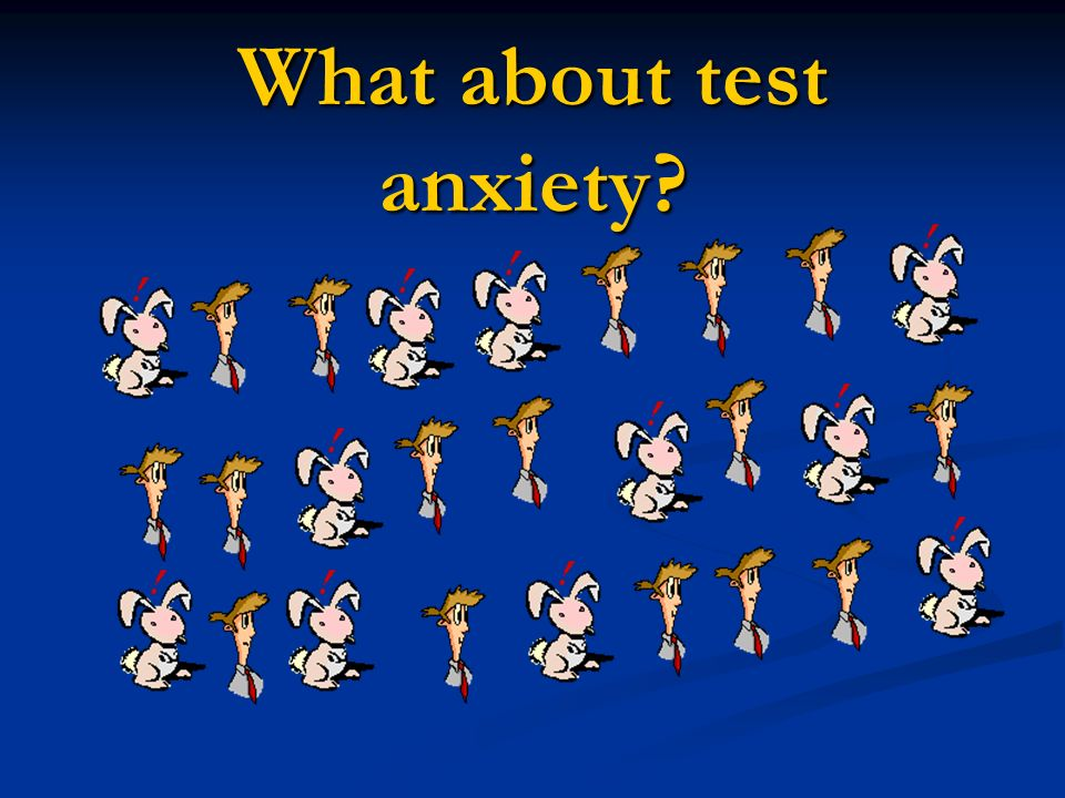 What about test anxiety