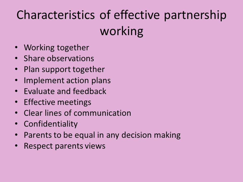 features of partnership working Outcome 11 – effective partnership working is vital in a childcare setting because we have a professional responsibility to support better outcomes for the.