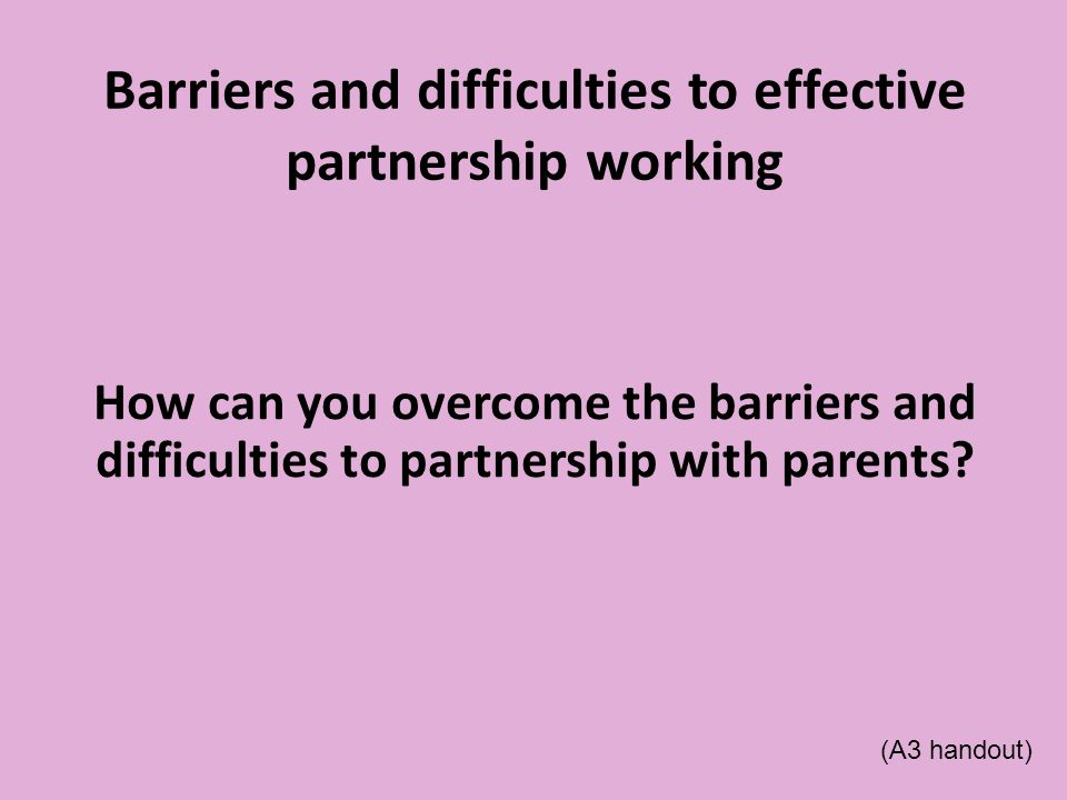 barriers to partnership working Forum on the benefits and barriers to working in partnership introduction as a health care adviser i believe in collaboration of work and creating a positive workforce thinking and practicing an interagency approach towards partnership i will.