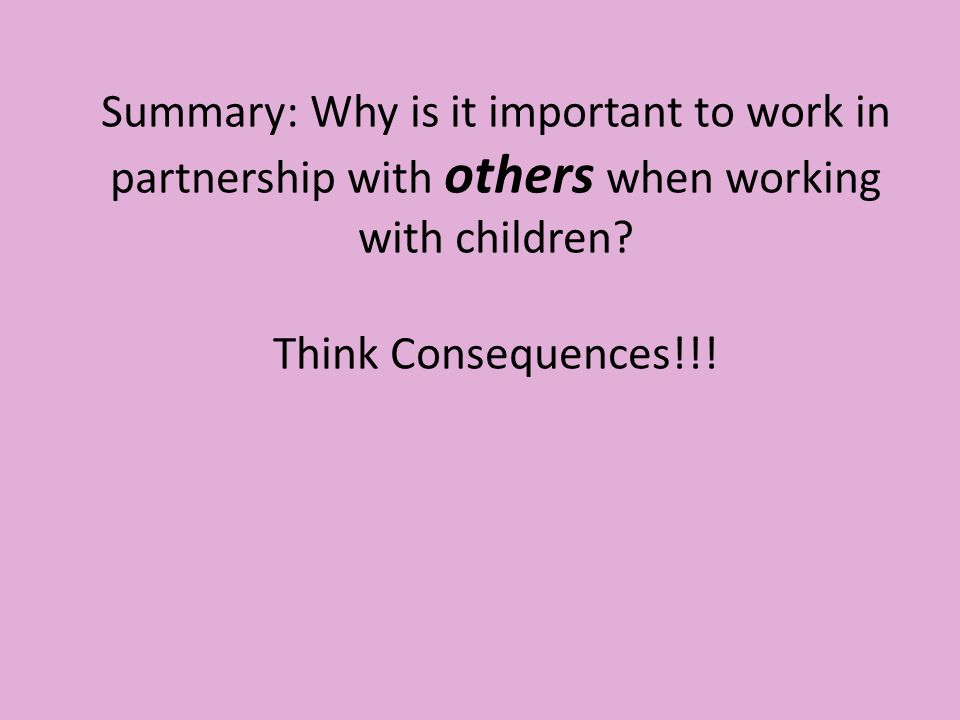 explain why working in partnership with others is important for children 1understand partnership working within the context of services for children and young people 11: explain why working in partnership with others is important for.