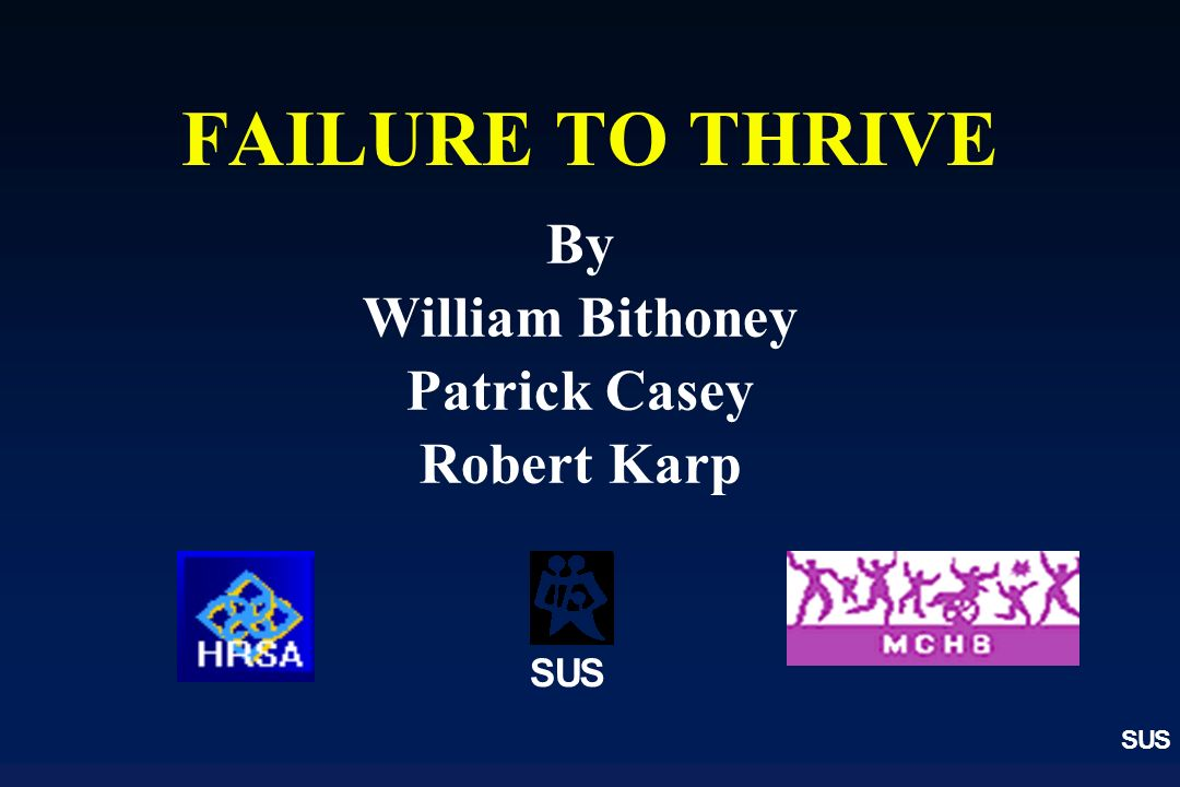 FAILURE TO THRIVE By William Bithoney Patrick Casey Robert Karp S U