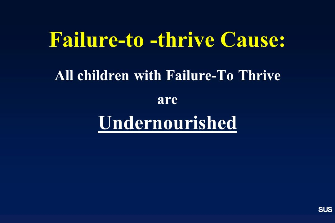 Failure-to -thrive Cause: