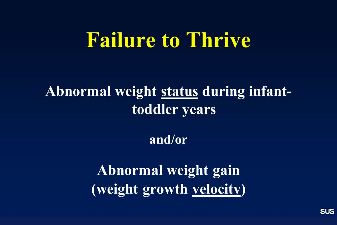 Failure to Thrive Abnormal weight status during infant-toddler years