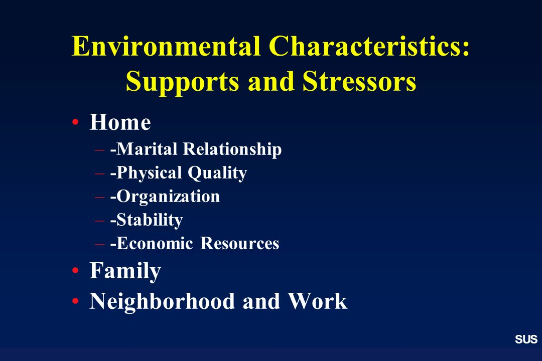Environmental Characteristics: Supports and Stressors