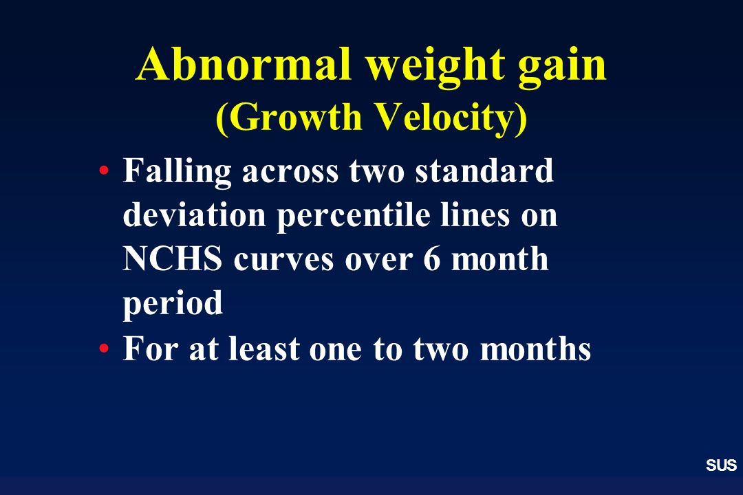 Abnormal weight gain (Growth Velocity)
