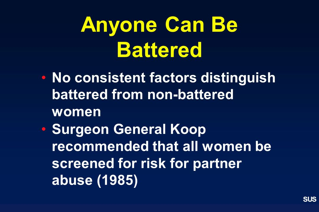 Anyone Can Be Battered No consistent factors distinguish battered from non-battered women.