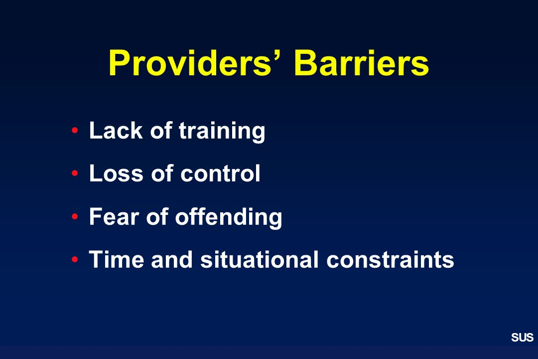 Providers' Barriers Lack of training Loss of control Fear of offending