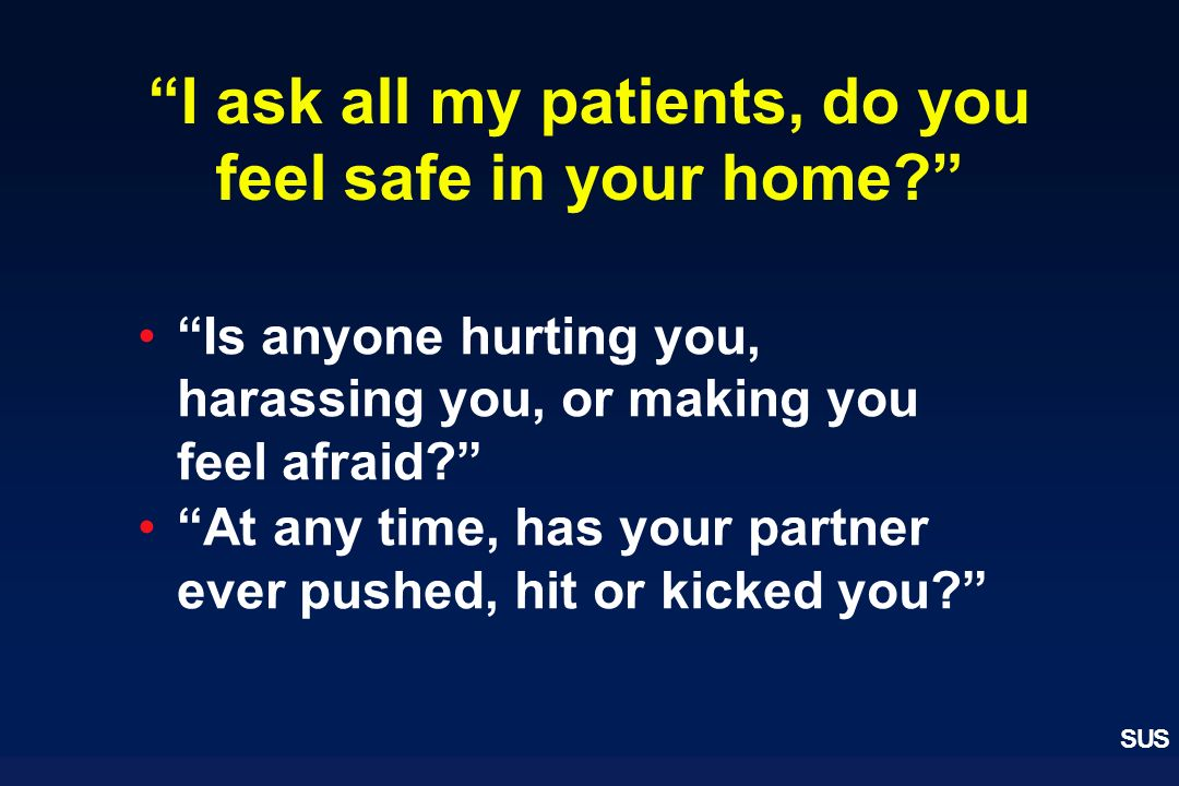 I ask all my patients, do you feel safe in your home
