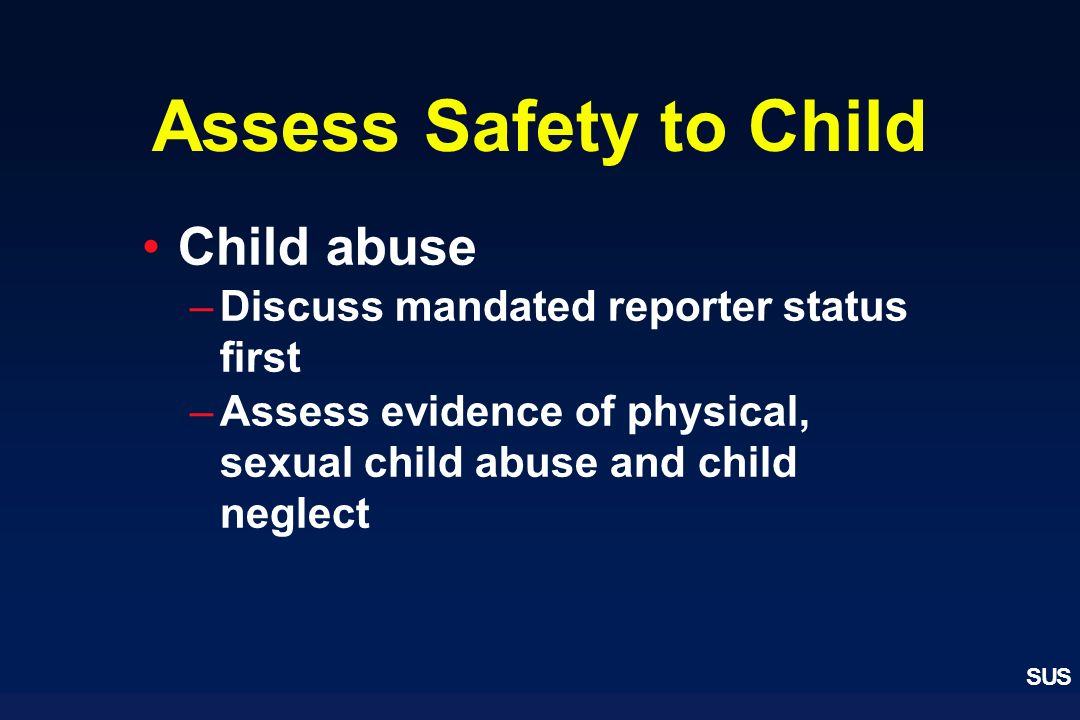 Assess Safety to Child Child abuse