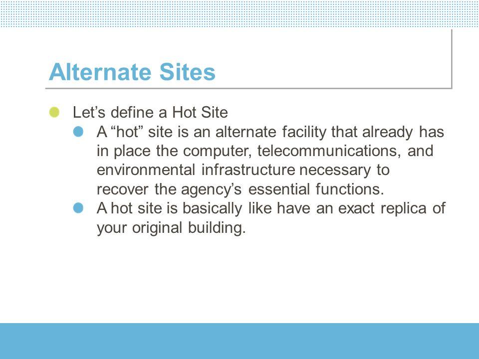 Alternate Sites Let's define a Hot Site