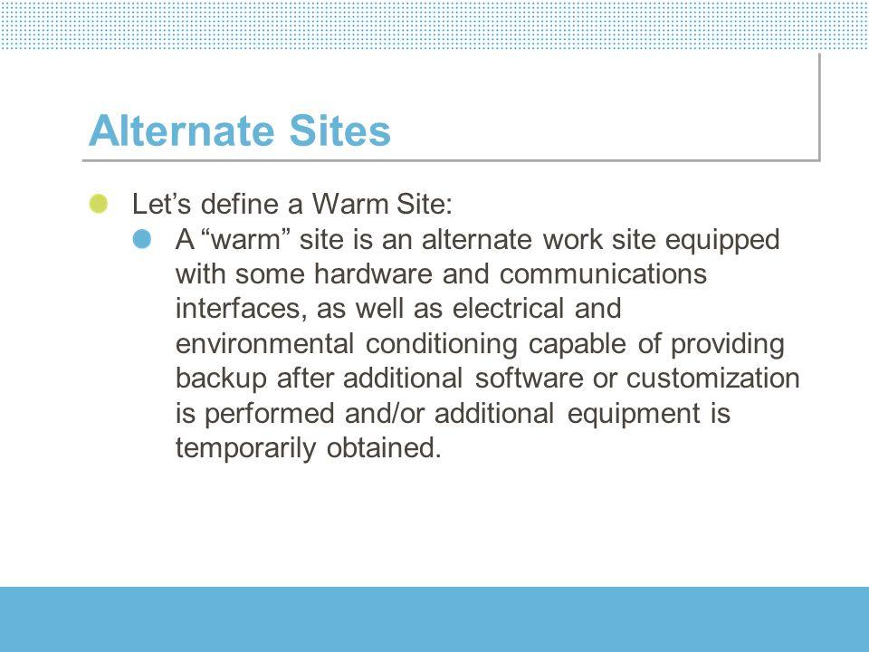 Alternate Sites Let's define a Warm Site: