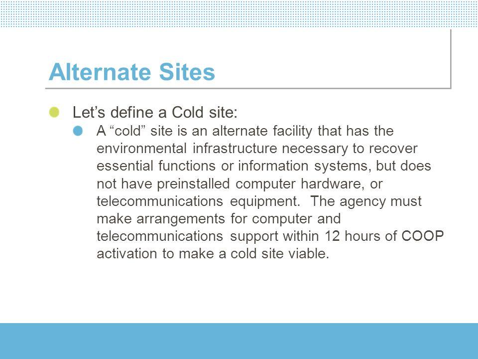 Alternate Sites Let's define a Cold site: