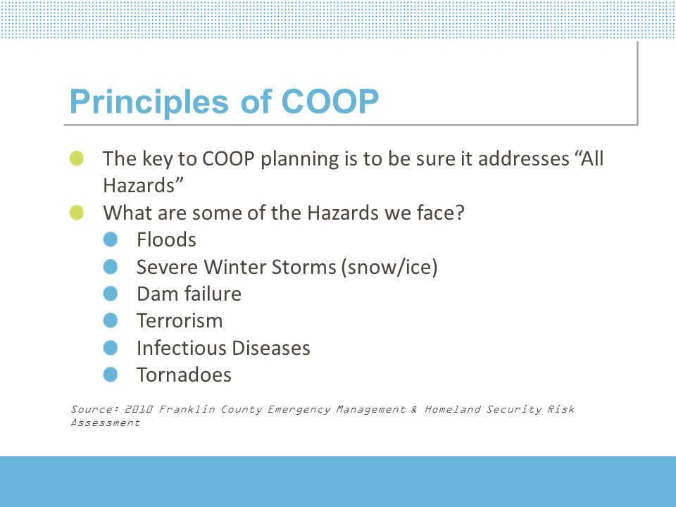 Principles of COOP The key to COOP planning is to be sure it addresses All Hazards What are some of the Hazards we face