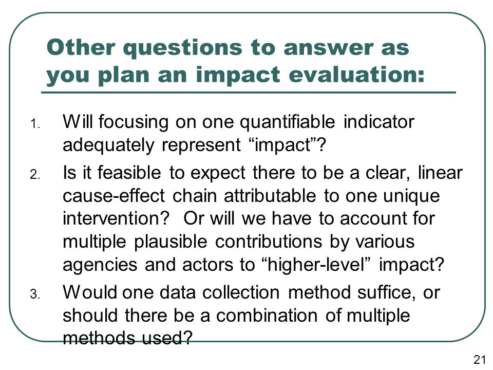 Other questions to answer as you plan an impact evaluation: