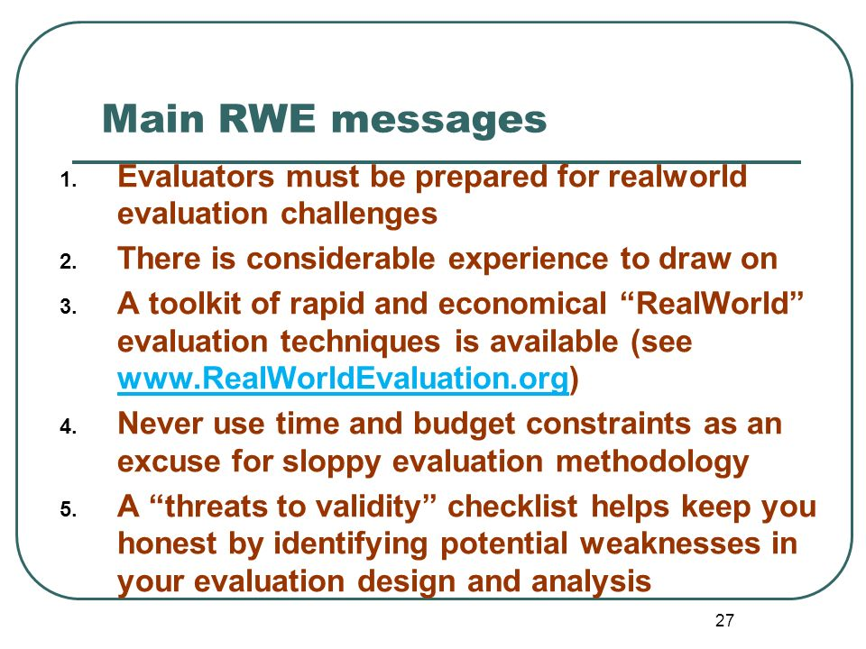 Main RWE messages Evaluators must be prepared for realworld evaluation challenges. There is considerable experience to draw on.