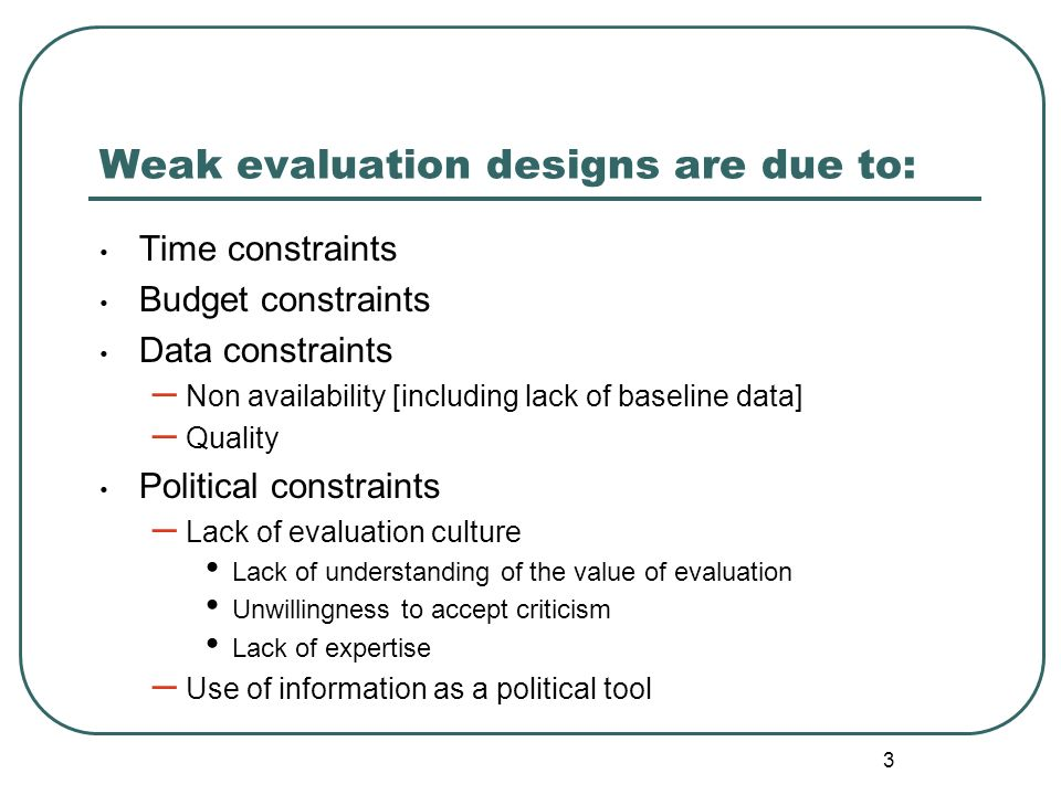 Weak evaluation designs are due to: