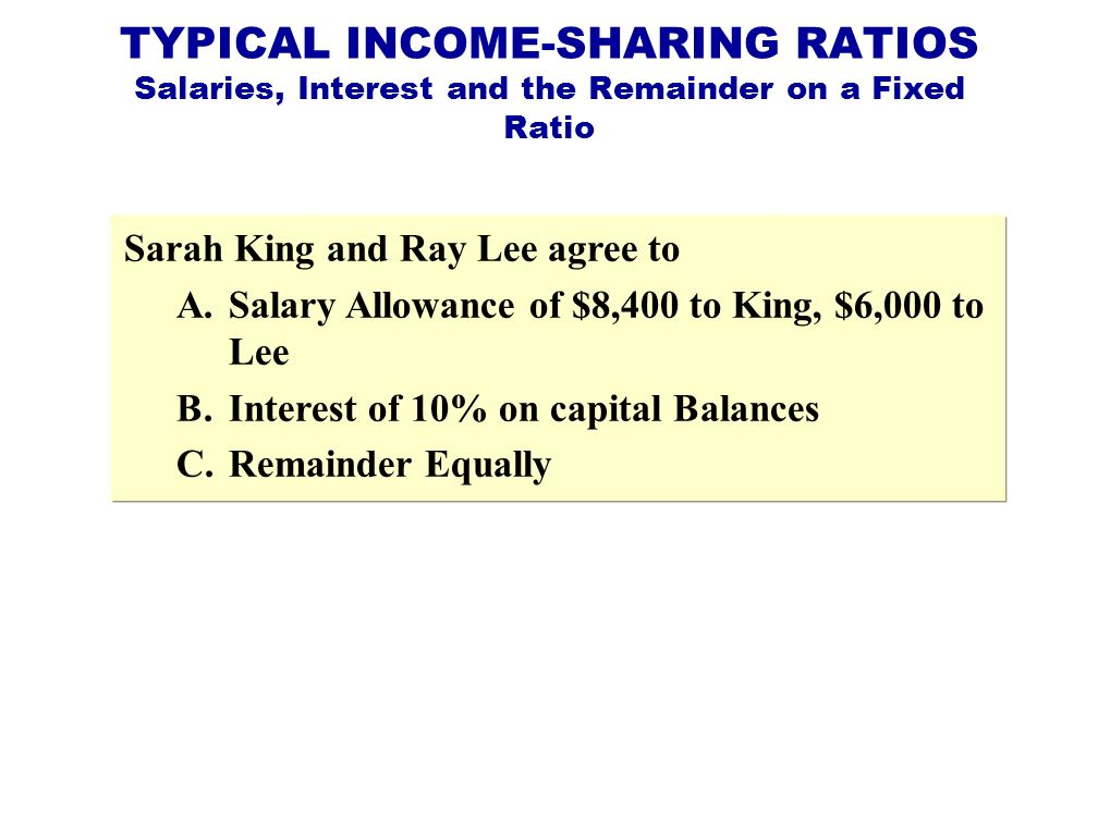 TYPICAL INCOME-SHARING RATIOS Salaries, Interest and the Remainder on a Fixed Ratio