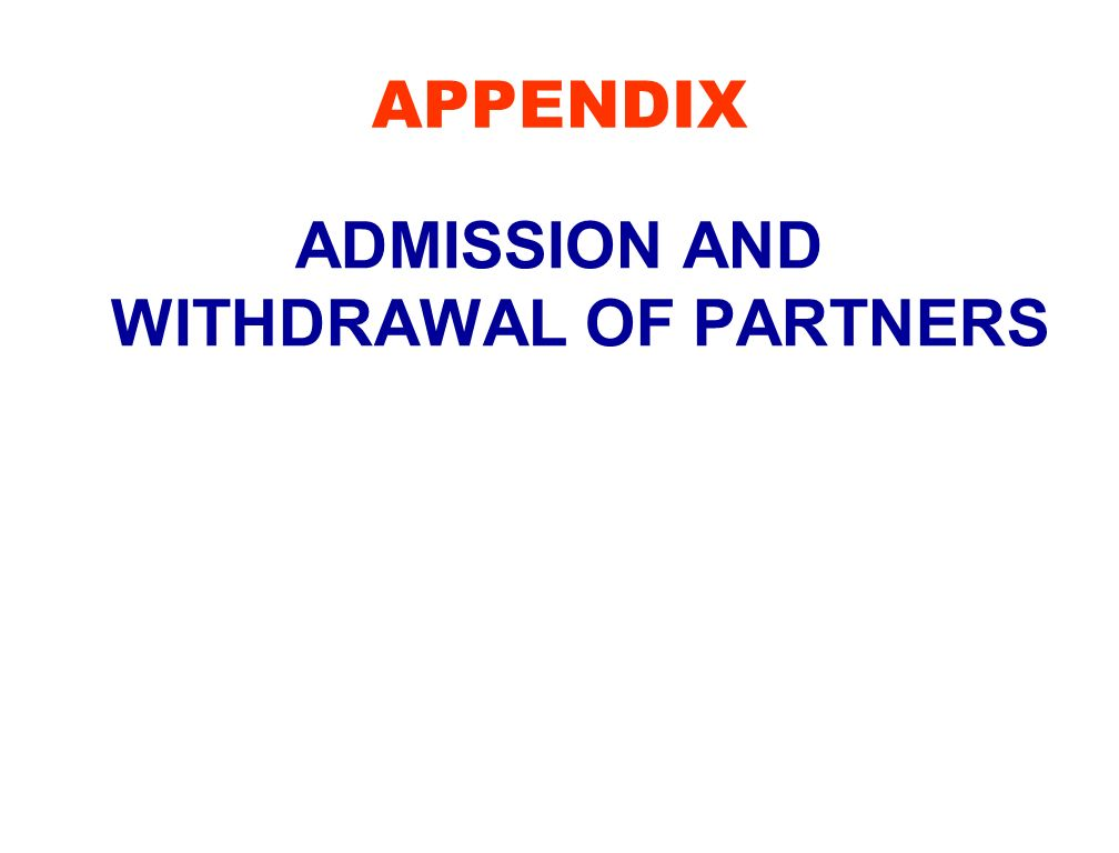 ADMISSION AND WITHDRAWAL OF PARTNERS