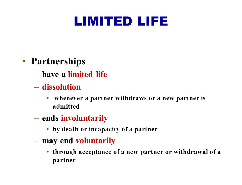 LIMITED LIFE Partnerships have a limited life dissolution