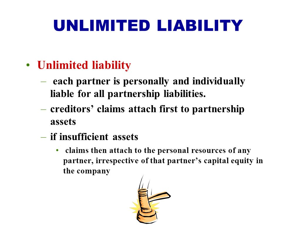 UNLIMITED LIABILITY Unlimited liability