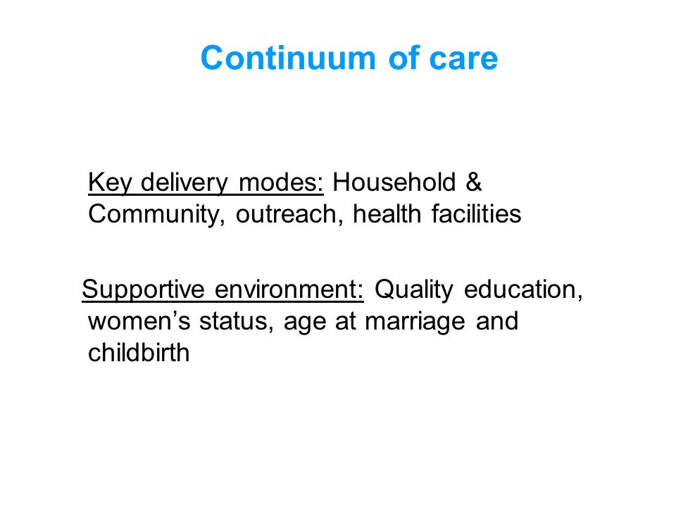 Continuum of care Key delivery modes: Household & Community, outreach, health facilities.