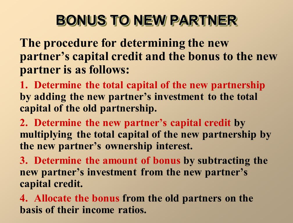 BONUS TO NEW PARTNER The procedure for determining the new partner's capital credit and the bonus to the new partner is as follows: