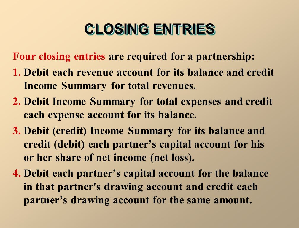 CLOSING ENTRIES Four closing entries are required for a partnership: