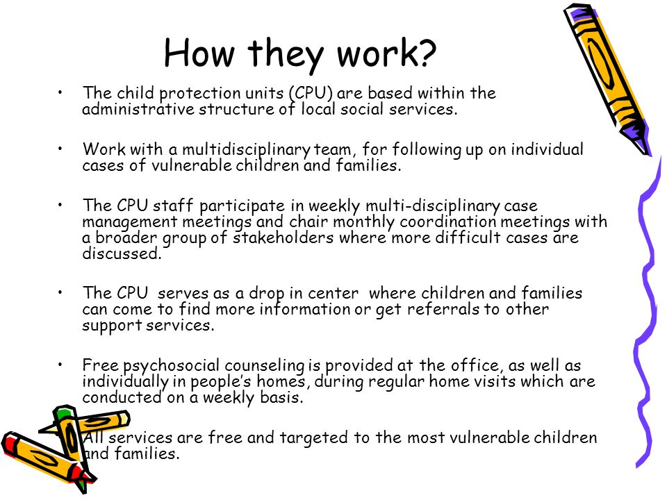 How they work The child protection units (CPU) are based within the administrative structure of local social services.