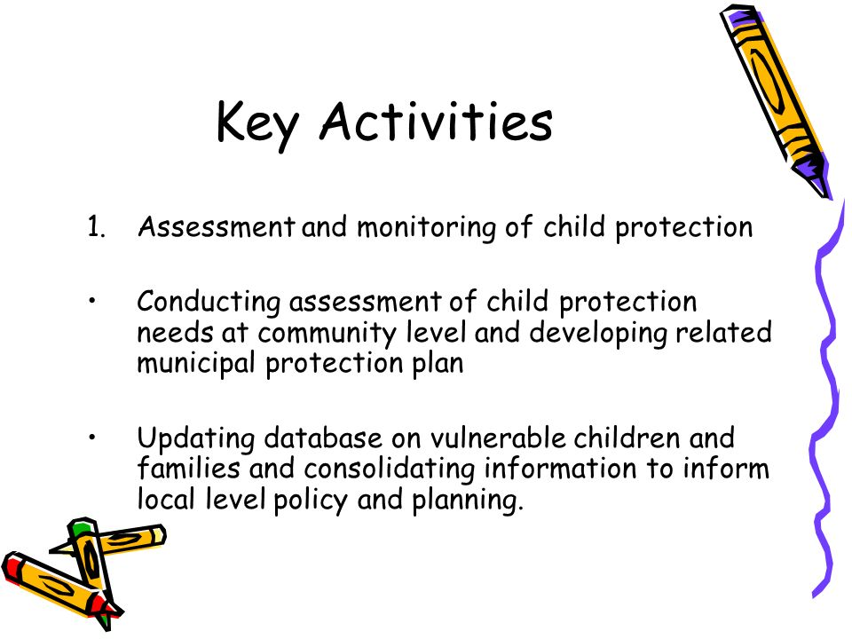 Key Activities Assessment and monitoring of child protection